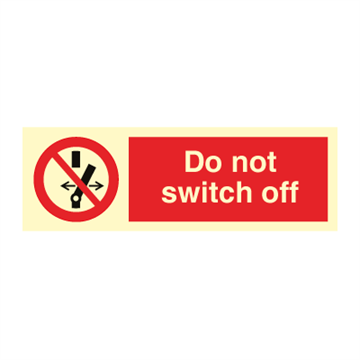 Do not switch off - Prohibition Signs