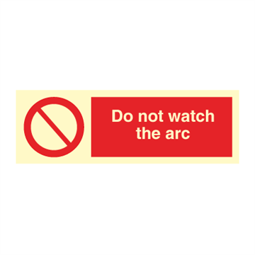 Do not watch the arc - Prohibition Signs