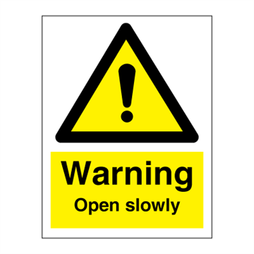 Warning Open slowly - Hazard & Warning Signs